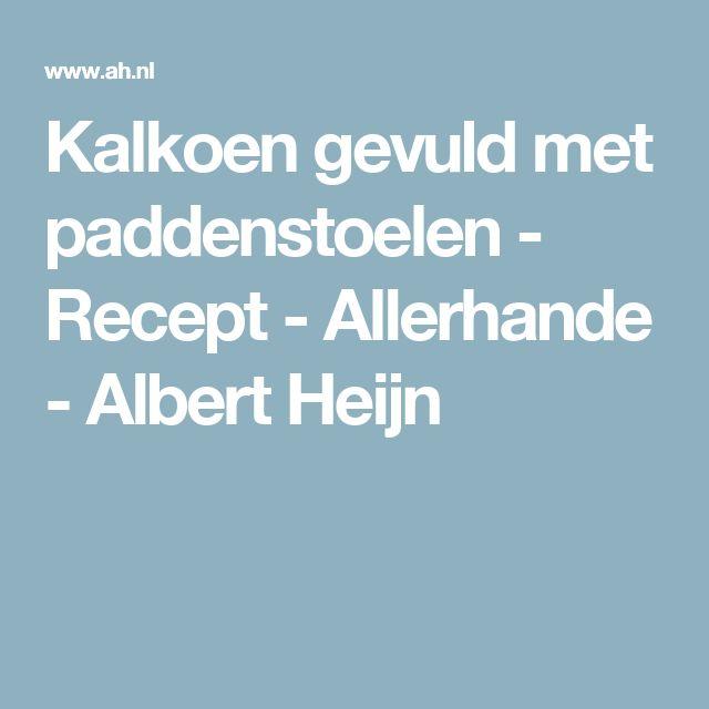 Kalkoen gevuld met paddenstoelen - Recept - Allerhande - Albert Heijn