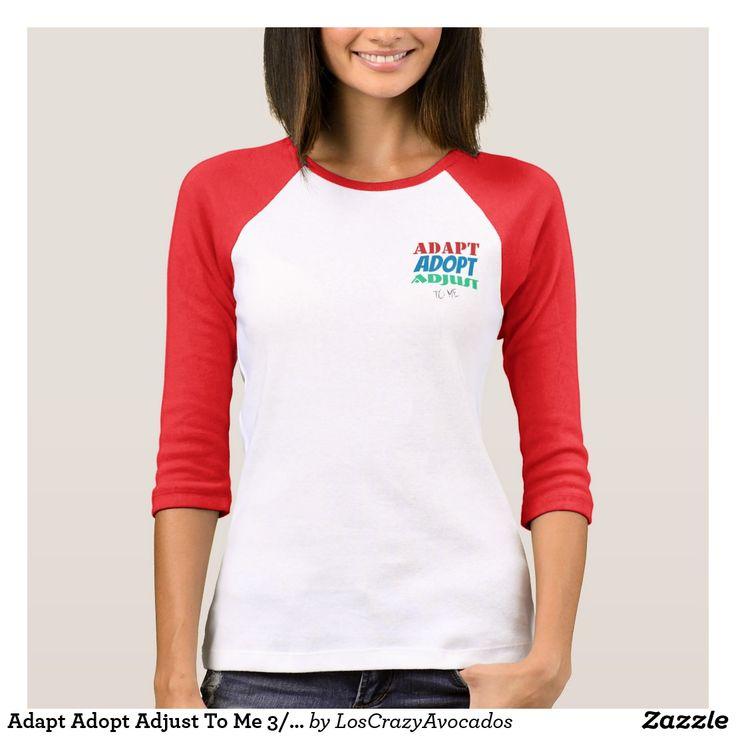 Adapt Adopt Adjust To Me 3/4 Sleeve Shirt