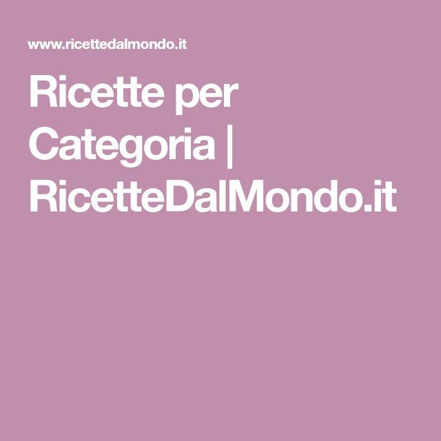 Ricette per Categoria   RicetteDalMondo.it