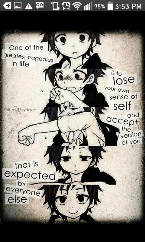 Una de las mayores tragedias en la vida es perderse a sí mismo y aceptar la versión de ti que es esperada por todos los demás.
