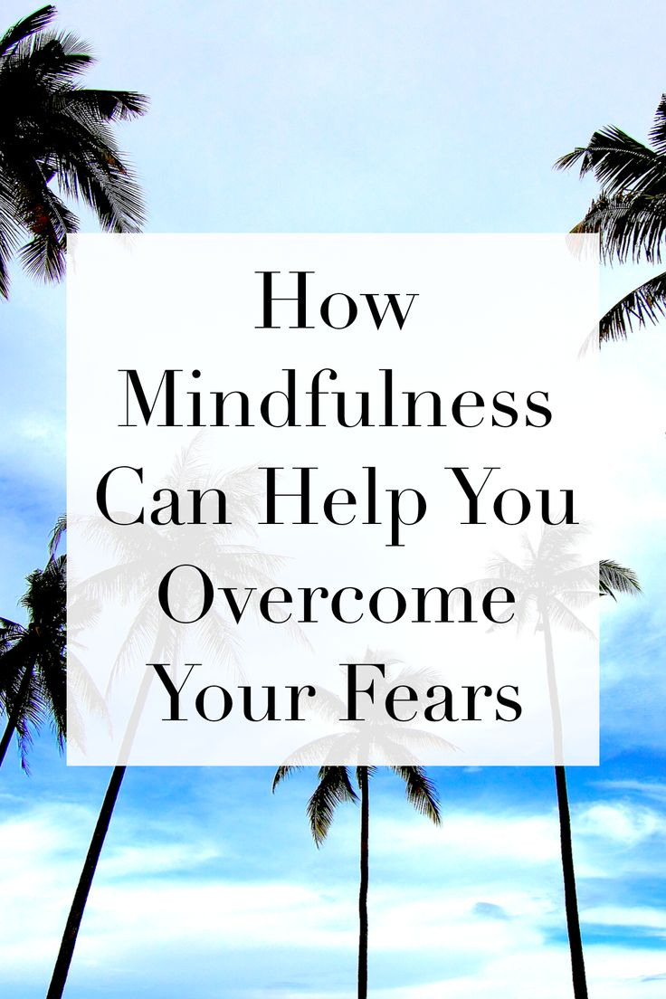 Learn how mindfulness can help you overcome your fears!