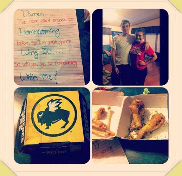 """Asking my boyfriend to Homecoming was not only fun and exciting for me but to give him a huge smile on his face. I asked him on my birthday and got a yes, Buffalo Wild Wings and a note saying """"Darren.... I'v never asked anyone to Homecoming before, so I'm just gonna Wing It.... So will you go to Homecoming with me?"""" sealed the deal! We are 15 months strong and never have been this happy! I love you Darren!"""