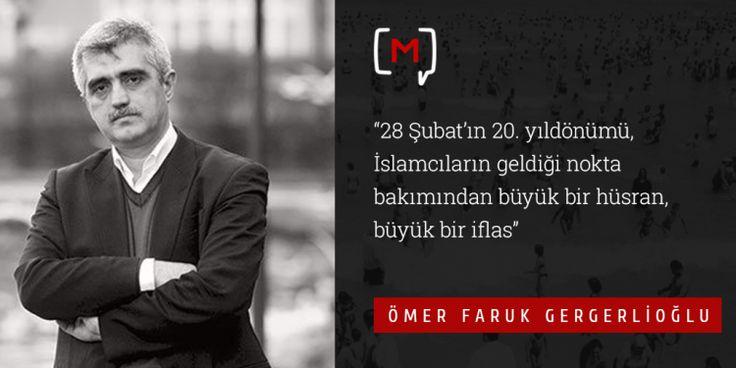 """Medyascope ///  Ömer Faruk Gergerlioğlu: """"28 Şubat'ın 20. yıldönümü, İslamcıların geldiği nokta bakımından büyük bir hüsran, büyük bir…"""