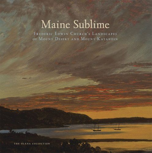 Maine Sublime: Frederic Edwin Church's Landscapes of Mount Desert and Mount Katahdin (The Olana Collection) by John Wilmerding. $24.20