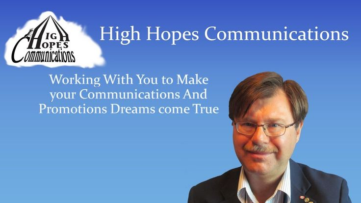 High Hopes Communications  Are you a Dreamer? Do you have a revolutionary new product or service that you know will benefit people, but you don't know how to get the word out to your target customer? Or is money the barrier? Do you know how you want to promote yourself, but you simply don't have thousands of dollars to dedicate to advertising?