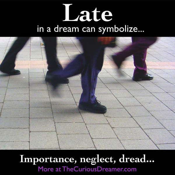 Dreaming that you are late can mean... More at TheCuriousDreamer.com... ‪#‎dreammeaning‬ ‪#‎dreamsymbols‬