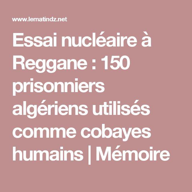 Essai nucléaire à Reggane : 150 prisonniers algériens utilisés comme cobayes humains | Mémoire