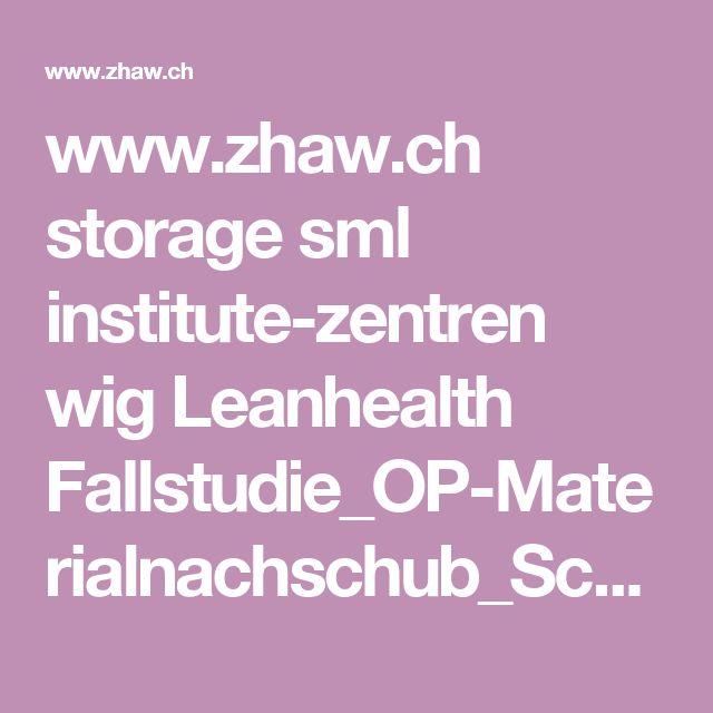 www.zhaw.ch storage sml institute-zentren wig Leanhealth Fallstudie_OP-Materialnachschub_Schulthess_Klinik.pdf