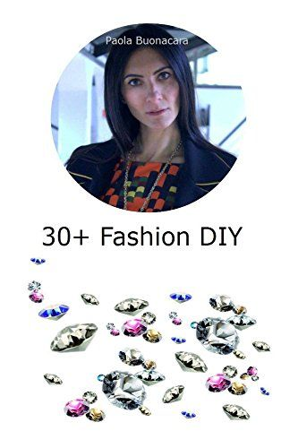 30+ Fashion DIY by Paola Buonacara http://www.amazon.com/dp/B018L0AXA2/ref=cm_sw_r_pi_dp_lt-xwb0BXK0K5
