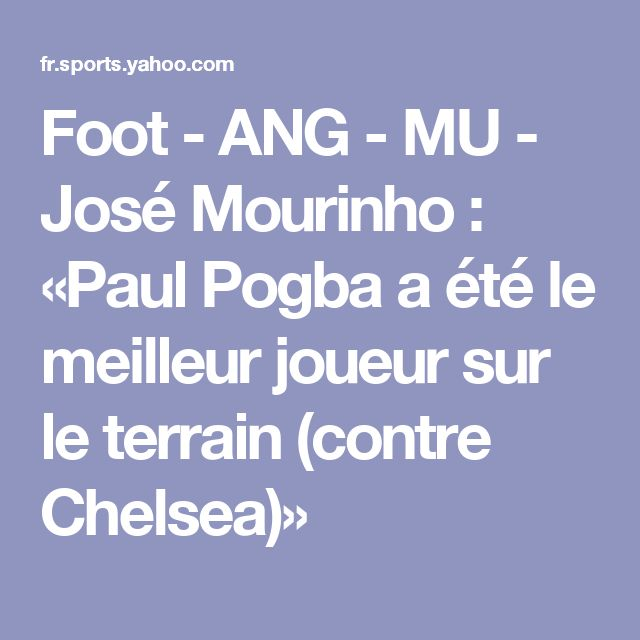 Foot - ANG - MU - José Mourinho : «Paul Pogba a été le meilleur joueur sur le terrain (contre Chelsea)»