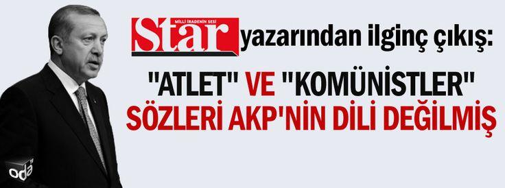 """""""Atlet"""" ve """"komünistler"""" sözleri AKP'nin dili değilmiş"""