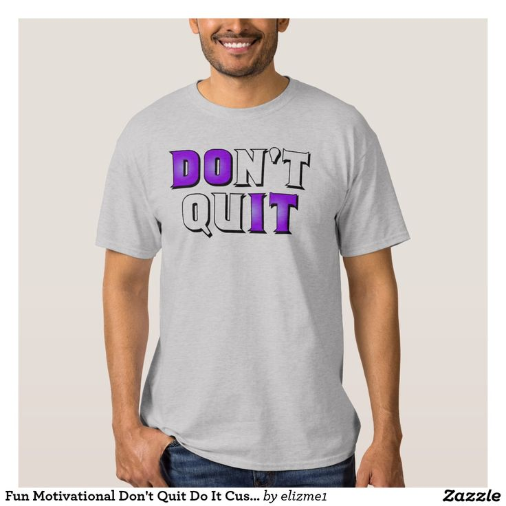 "Fun Motivational Don't Quit Do It Custom ""Don't quit, Do it"" T-shirt A fun motivational t-shirt with typographic letters, customized with your name or text on the back."