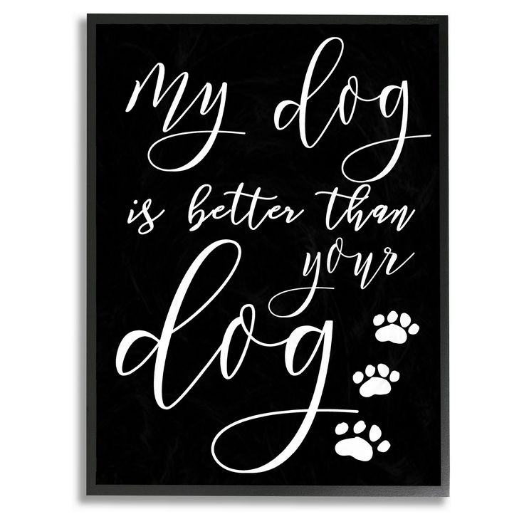 The Stupell Home Decor Collection My Dog Is Better Than Your Dog Wall Art Wall Art Plaques Dog Wall Art Dog Frames