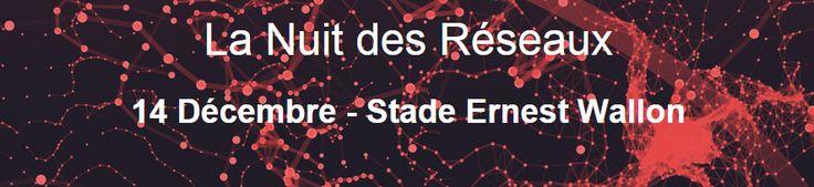 La Nuit des Réseaux - 14 décembre 2015 - Stade Ernest Wallon #Toulouse