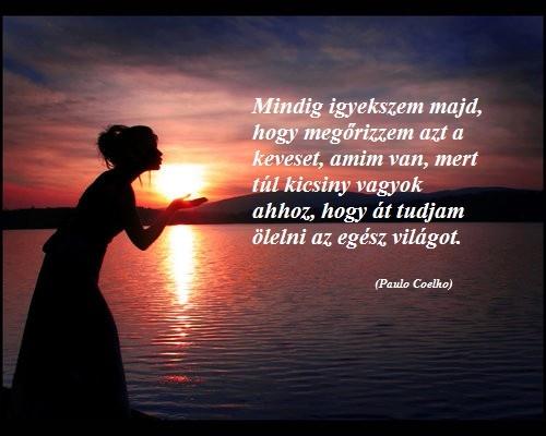 Coelho idézete az apró dolgok értékeléséről. A kép forrása: Ne félj a vihartól, hanem tanulj meg táncolni az esőben