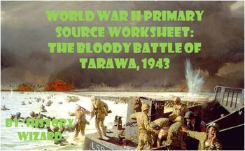 This worksheet allows students to use a primary source document to learn about the strategy of island hopping by the American military in the Pacific during World War II. This worksheet helps students understand the horrible conditions and fighting faced by American Marines during the Battle of Tarawa.