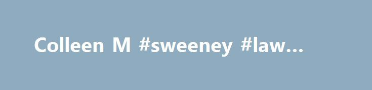 Colleen M #sweeney #law #firm http://alabama.nef2.com/colleen-m-sweeney-law-firm/  # Colleen M. Neary, Esquire Colleen M. Neary is a founding member of the firm. She graduated with honors from the University of Scranton, earning degrees in Philosophy and Political Science; and received her Juris Doctor from Villanova University School of Law. Throughout her career, Ms. Neary has focused her practice on matrimonial law matters. Her vast experience enables her to not only reach appropriate and…