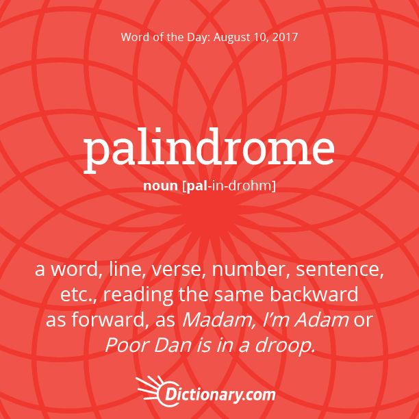 Dictionary.com's Word of the Day - palindrome - a word, line, verse, number, sentence, etc., reading the same backward as forward, as Madam, I'm Adam or Poor Dan is in a droop.
