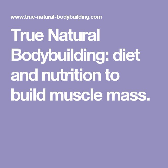 True Natural Bodybuilding: diet and nutrition to build muscle mass.