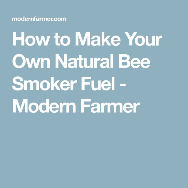 How to Make Your Own Natural Bee Smoker Fuel - Modern Farmer