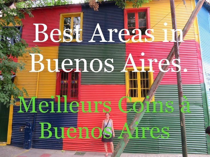 What are the best areas to visit in Buenos Aires? Les endroits où aller à Buenos Aires.