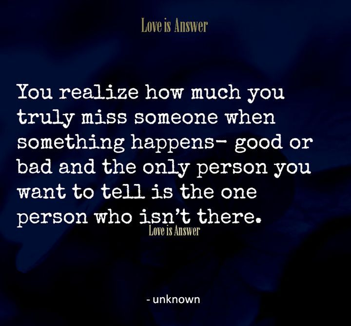 Sometimes you miss someone so much that you don't want to see them anymore
