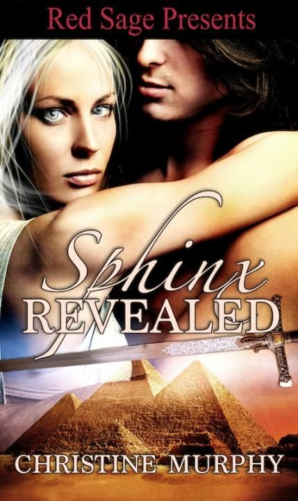 Sphinx Revealed by Christine Murphy Releasing October 1, 2014 http://www.eredsage.com/store/SphinxRevealed.html