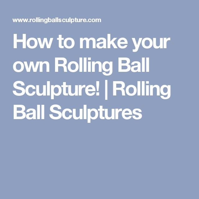 How to make your own Rolling Ball Sculpture! | Rolling Ball Sculptures