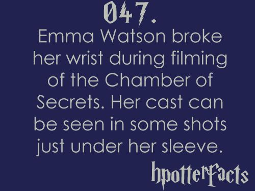 Emma Watson broke her wrist during filming of the Chamber of Secrets. Her cast can be seen in some shots just under her sleeve.