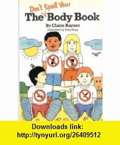 The Dont Spoil Your Body Book (9780812060980) Claire Rayner, Tony King , ISBN-10: 0812060989  , ISBN-13: 978-0812060980 ,  , tutorials , pdf , ebook , torrent , downloads , rapidshare , filesonic , hotfile , megaupload , fileserve