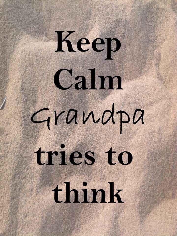 Keep Calm 67 Keep Calm #grandpa tries to think