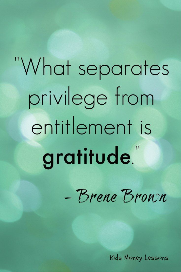 """""""What separates privilege from entitlement is gratitude."""" - Brene Brown"""