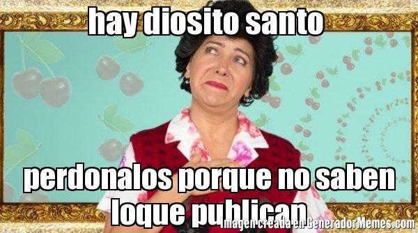 hay diosito santo  perdonalos porque no saben loque publican - Meme Doña Lucha María de Todos