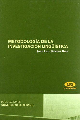 Metodología de la investigación lingüística / Juan Luis Jiménez Ruiz Jiménez Ruiz, Juan Luis Alicante : Universidad de Alicante, DL2007