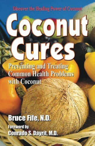 Coconut Cures: Preventing and Treating Common Health Prob...