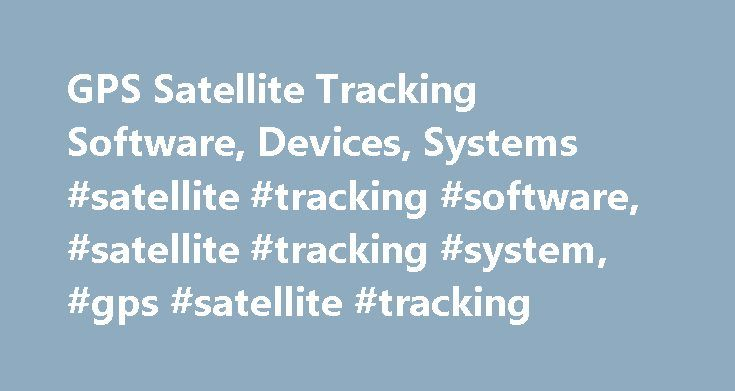GPS Satellite Tracking Software, Devices, Systems #satellite #tracking #software, #satellite #tracking #system, #gps #satellite #tracking http://los-angeles.remmont.com/gps-satellite-tracking-software-devices-systems-satellite-tracking-software-satellite-tracking-system-gps-satellite-tracking/  # GPS Satellite Vehicle Tracking Systems Real-Time Pure Satellite Tracking Device The SkyHawk II-S B/C is a passive pure satellite vehicle-tracking device offering three distinct modes of tracking…