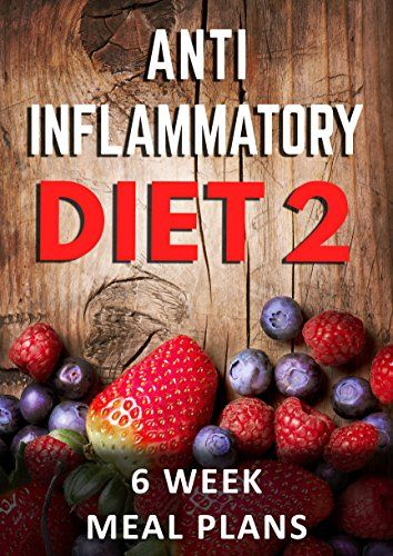 Anti Inflammatory Diet Action Plan: 6 Week Meal Plans To Heal Yourself With…