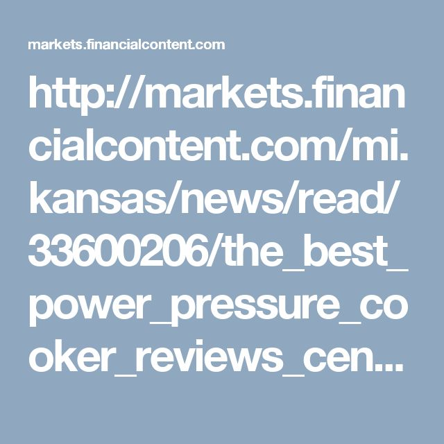 http://markets.financialcontent.com/mi.kansas/news/read/33600206/the_best_power_pressure_cooker_reviews_center_website_launched