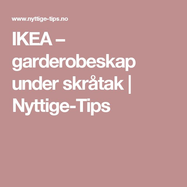 IKEA – garderobeskap under skråtak   Nyttige-Tips