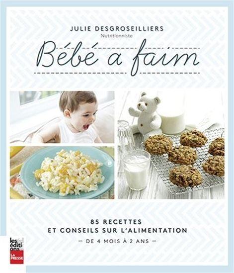 Bébé à faim : 85 recettes et conseils sur l'alimentation de 4 mois à 2 ans