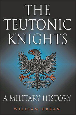 """""""The Teutonic Knights - A Military History"""" av William Urban"""