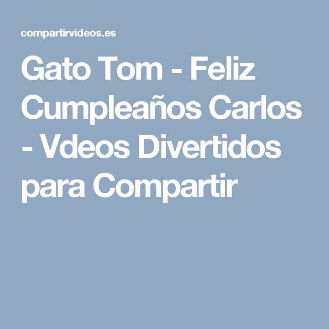 Gato Tom - Feliz Cumpleaños Carlos - Vdeos Divertidos para Compartir
