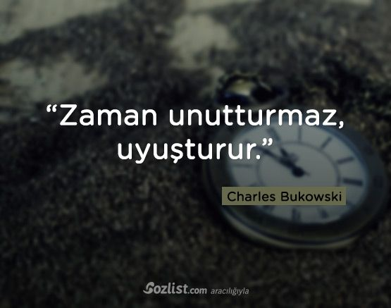 """""""Zaman unutturmaz, uyuşturur."""" #charles #bukowski #sözleri #yazar #şair #kitap #şiir #özlü #anlamlı #sözler"""