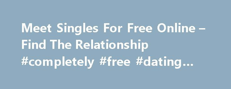 Meet Singles For Free Online – Find The Relationship #completely #free #dating #sites http://dating.remmont.com/meet-singles-for-free-online-find-the-relationship-completely-free-dating-sites/  #meet singles online # Meet singles for free online There is no harm in having a little fun and no harm in turning up the heat for a big night or on weekends.�Singles in Latin communities appreciate the experiences they … Continue reading →