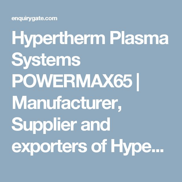 Hypertherm Plasma Systems POWERMAX65 | Manufacturer, Supplier and exporters of Hypertherm Plasma Systems POWERMAX65 in India