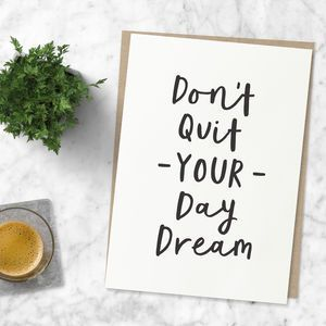 'Don't Quit Your Daydream' Typography Print