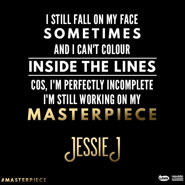 Jessie J - Masterpiece I'm perfectly incomplete, I'm still working on my Masterpiece