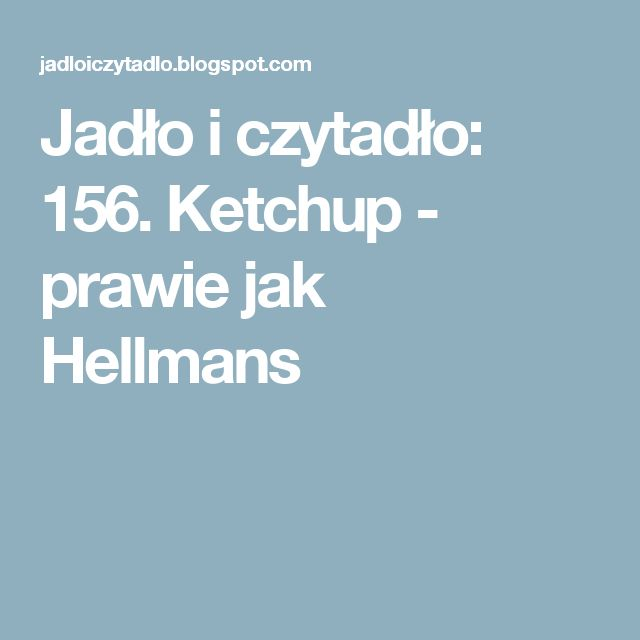 Jadło i czytadło: 156. Ketchup - prawie jak Hellmans