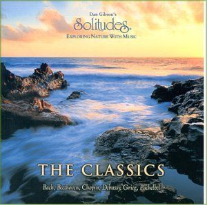 Dan Gibson's Solitudes: Exploring Nature With Music: The Classics