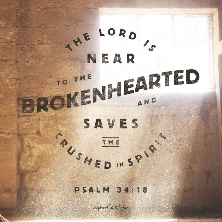 The Lord is near to the brokenhearted and saves the